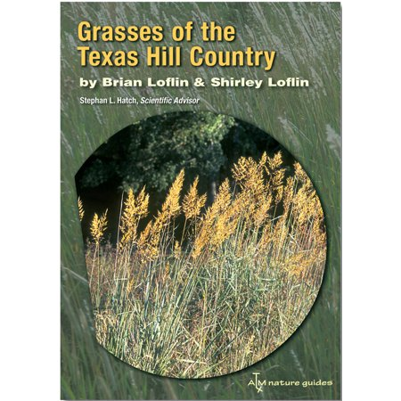 Grasses of the Texas Hill Country : A Field Guide (Most Beautiful Places In Texas Hill Country)