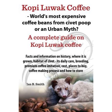 Kopi Luwak Coffee - World's Most Expensive Coffee Beans from Civet Poop or an Urban