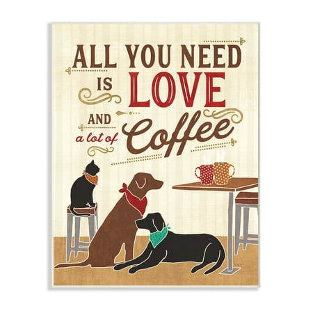 The Stupell Home Decor Collection All You Need is Love and Coffee Cats Dogs Oversized Wall Plaque Art Cat Dog Art