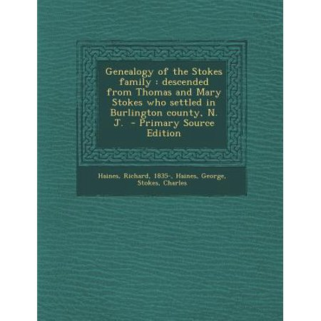 Genealogy of the Stokes Family : Descended from Thomas and Mary Stokes Who Settled in Burlington County, N. J. - Primary Source Edition (Burlington Herren)