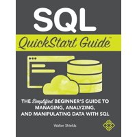 SQL QuickStart Guide: The Simplified Beginner's Guide to Managing, Analyzing, and Manipulating Data With SQL (Hardcover)