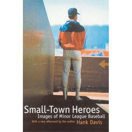 Small-Town Heroes : Images of Minor League Baseball