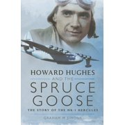 Howard Hughes and the Spruce Goose : The Story of the H-K1 Hercules