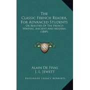 The Classic French Reader, for Advanced Students : Or Beauties of the French Writers, Ancient and Modern (1849)