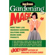 Joey Green's Gardening Magic : More Than 1,145 Ingenious Gardening Solutions Using Brand-Name Products