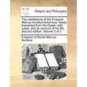 The Meditations of the Emperor Marcus Aurelius Antoninus. Newly Translated from the Greek : With Notes, and an Account of His Life. Second Edition. Volume 2 of 2