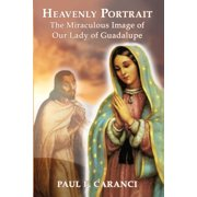 Heavenly Portrait: The Miraculous Image of Our Lady of Guadalupe (Paperback)