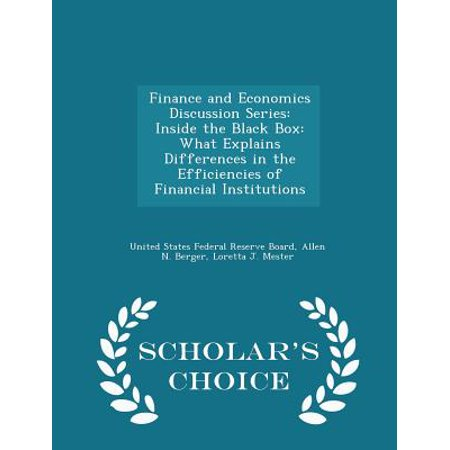 Finance And Economics Discussion Series  Inside The Black Box  What Explains Differences In The Efficiencies Of Financial Institutions   Scholars Cho