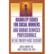 Disability Issues for Social Workers and Human Services Professionals in the Twenty-First Century - eBook