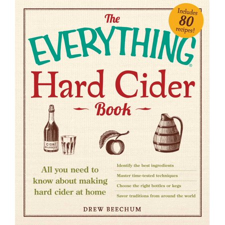 The Everything Hard Cider Book : All you need to know about making hard cider at