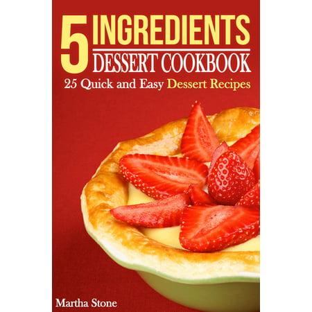 5 Ingredients Dessert Cookbook: 25 Quick and Easy Dessert Recipes - eBook for $<!---->