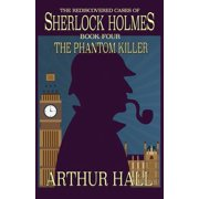 The Phantom Killer : The Rediscovered Cases Of Sherlock Holmes Book 4