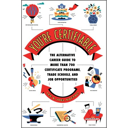 You're Certifiable : The Alternative Career Guide to More Than 700 Certificate Programs, Trade Schools, and Job Opportunities](Trading Jobs)