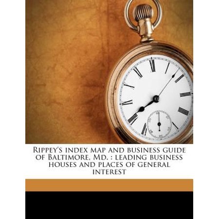 Rippey's Index Map and Business Guide of Baltimore, MD. : Leading Business Houses and Places of General Interest Volume (Baltimore Md Map)