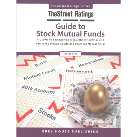 Thestreet Ratings Guide To Stock Mutual Funds Spring 2017  A Quarterly Compilation Of Investment Ratings And Analyses Covering Equity And Balanced Mutual Funds