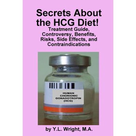 Secrets about the Hcg Diet! Treatment Guide, Controversy, Benefits, Risks, Side Effects, and Contraindications