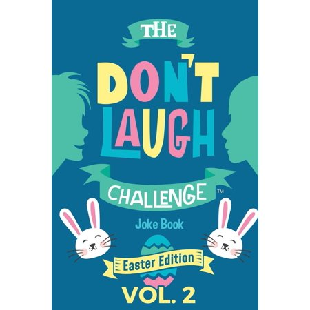 The Don't Laugh Challenge - Easter Edition Volume 2 : A Hilarious and Interactive Joke Book for Boys and Girls Ages 6, 7, 8, 9, 10, and 11 Years Old - An Easter Basket Stuffer for