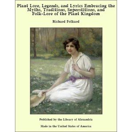 Plant Lore, Legends, and Lyrics Embracing the Myths, Traditions, Superstitions, and Folk-Lore of the Plant Kingdom - eBook