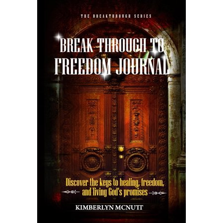 Break Through to Freedom Journal : Discover the keys to healing, freedom, and living God's (Marian Keyes The Break Us Release Date)