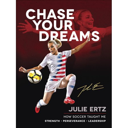 Chase Your Dreams : How Soccer Taught Me Strength, Perseverance, and Leadership