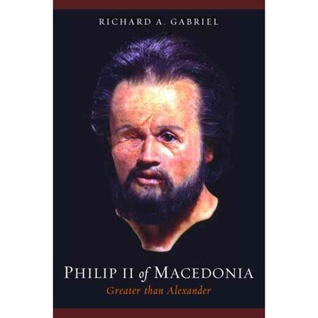 Philip II of Macedonia: Greater Than Alexander