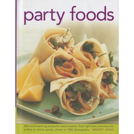Party Foods: 320 Mouthwatering Recipes for Every Occasion, from Light Bites, Brunches and Buffets to Dinner Parties, Shown in 1000 Photographs (Easy Food To Make For Dinner Party)