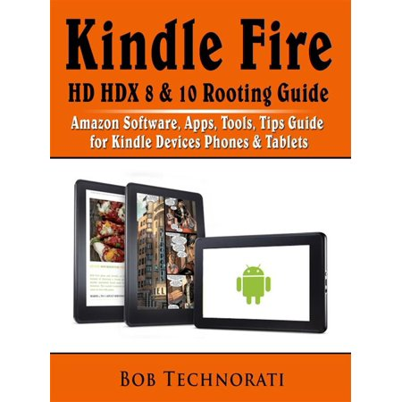 Kindle Fire HD HDX 8 & 10 Rooting Guide: Amazon Software, Apps, Tools, Tips Guide for Kindle Devices Phones & Tablets - (Best Security App For Kindle Fire Hd)