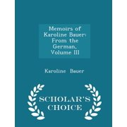 Memoirs of Karoline Bauer : From the German, Volume III - Scholar's Choice Edition