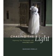 Chasing the Light: Improving Your Photography with Available Light - eBook