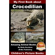 My First Book about Crocodilian: Amazing Animal Books - Children's Picture Books - eBook