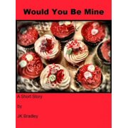 Would You Be Mine - eBook