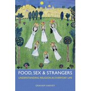 Food, Sex and Strangers : Understanding Religion as Everyday Life