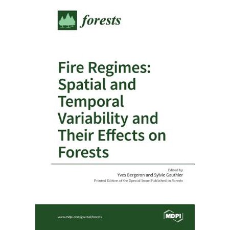 Fire Regimes : Spatial and Temporal Variability and Their Effects on Forests