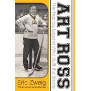 Art Ross : The Hockey Legend Who Built the Bruins