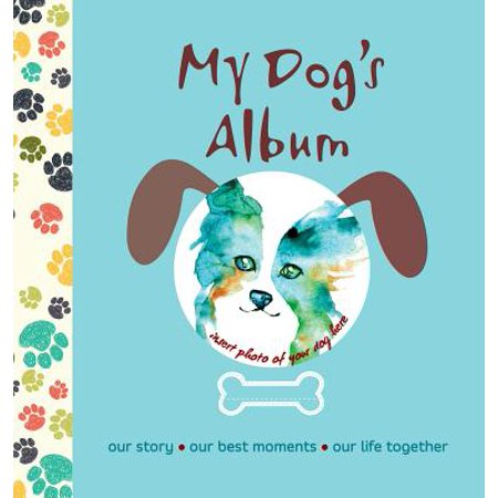 My Dog's Album: Our Story, Our Best Moments, Our Life Together