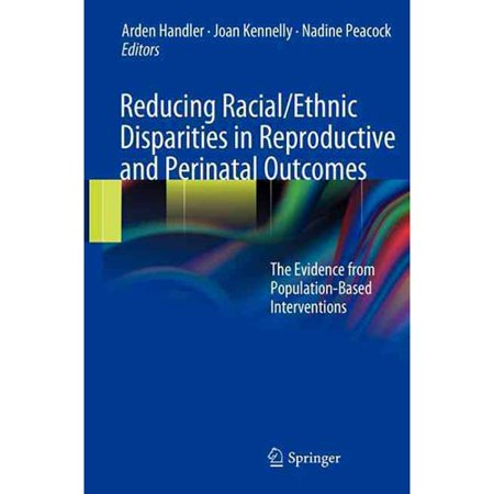 Reducing Racial/Ethnic Disparities in Reproductive and Perinatal Outcomes: The Evidence from Population-Based Interventions