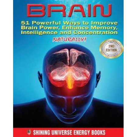 Brain  51 Powerful Ways To Improve Brain Power  Enhance Memory  Intelligence And Concentration Naturally