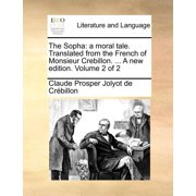 The Sopha : A Moral Tale. Translated from the French of Monsieur Crebillon. ... a New Edition. Volume 2 of 2