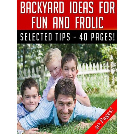 Backyard Ideas For Fun And Frolic - eBook ()