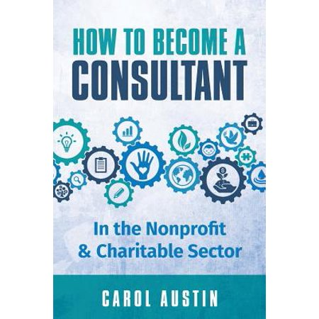 How to Become a Consultant in the Nonprofit and Charitable