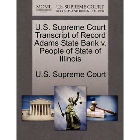 U S  Supreme Court Transcript Of Record Adams State Bank V  People Of State Of Illinois