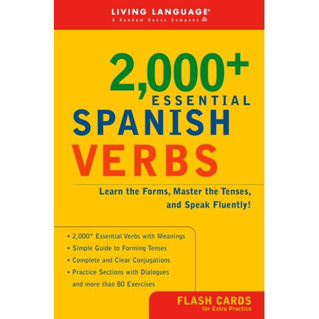 2000+ Essential Spanish Verbs : Learn the Forms, Master the Tenses, and Speak