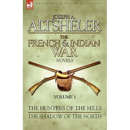 The French & Indian War Novels : 1-The Hunters of the Hills & The Shadow of the (Best Comedy Novels By Indian Authors)