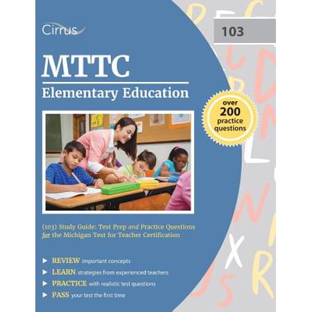 Mttc Elementary Education (103) Study Guide : Test Prep and Practice Questions for the Michigan Test for Teacher (Best Practices In Elementary Education)