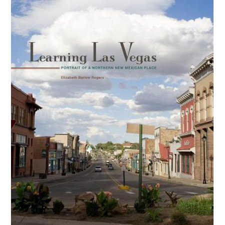 Learning Las Vegas:  Portrait of a Northern New Mexican Place : Portrait of a Northern New Mexican (Best Places In Las Vegas)
