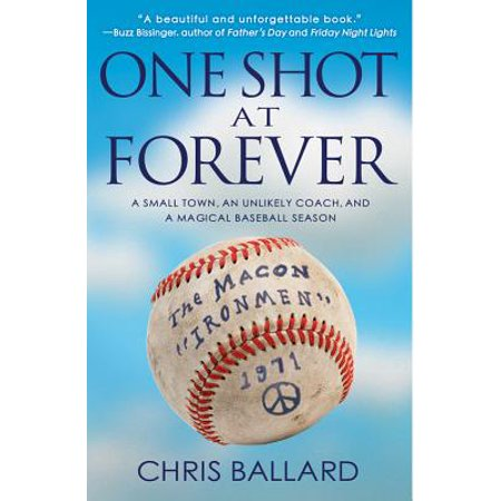 One Shot at Forever : A Small Town, an Unlikely Coach, and a Magical Baseball