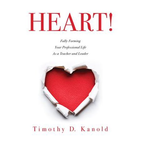 Heart! : Fully Forming Your Professional Life as a Teacher and Leader ()
