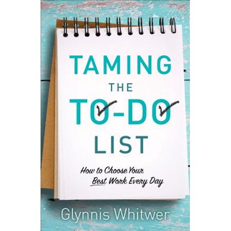 Taming the To-Do List : How to Choose Your Best Work Every