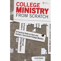 College Ministry from Scratch: A Practical Guide to Start and Sustain a Successful College Ministry (Paperback)
