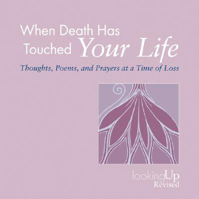 When Death Has Touched Your Life : Thoughts, Poems, and Prayers at a Time of (Prayer For Looking For A New Job)
